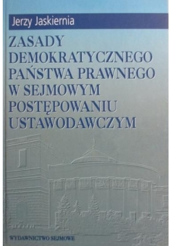 Zasady demokratycznego państwa prawnego w sejmowym postępowaniu ustawodawczym