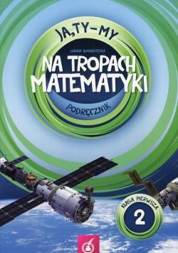 Ja Ty My 1 Na tropach matematyki Podręcznik Część 2