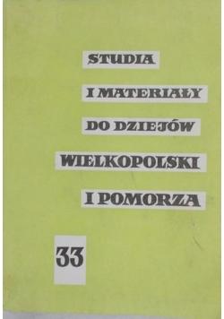 Studia i materiały do dziejów Wielkopolski i Pomorza 33