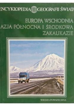 Encyklopedia Geografii Świata: Europa wschodnia, Azja Północna i Środkowa, Zaukaukazie