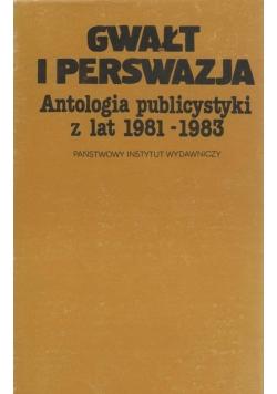 Gwałt i perswazja.Antologia publicystyki z lat 1981-1983