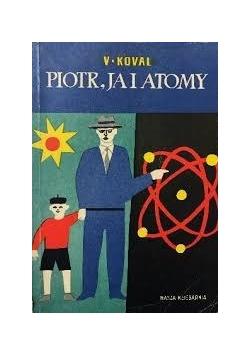 Piotr , ja i atomy