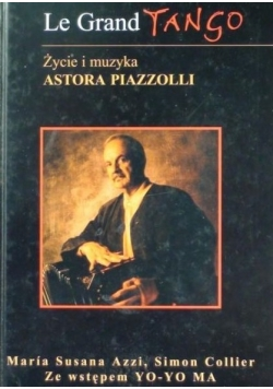 Le Grand Tango. Życie i muzyka Astora Piazzolli
