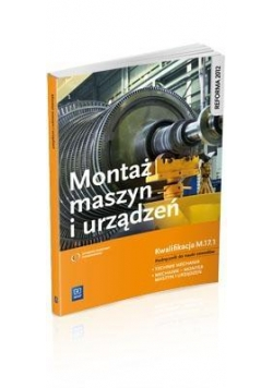 Montaż maszyn i urządzeń. Kwalifikacja M.17.1