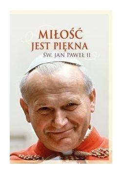 Miłość jest piękna. Św. Jan Paweł II