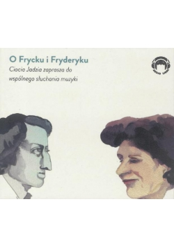 Ciocia Jadzia zaprasza... O Frycku i Fryderyku CD