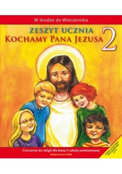 Kochamy Pana Jezusa 2 Zeszyt ucznia
