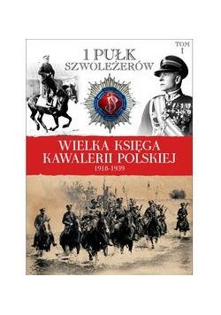 Wielka Księga Kawalerii Polskiej 1918-1939 tom 1 1 Pułk Szwoleżerów