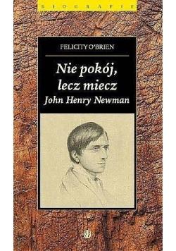 Nie pokój, lecz miecz. John Henry Newman