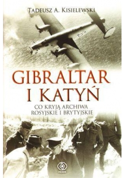 Gibraltar i Katyń. Co kryją archiwa rosyj. i bryt.