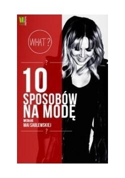 10 sposobów na modę według Mai Sablewskiej