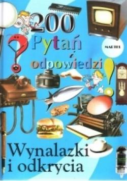 Wynalazki i odkrycia. 200 pytań i odpowiedzi