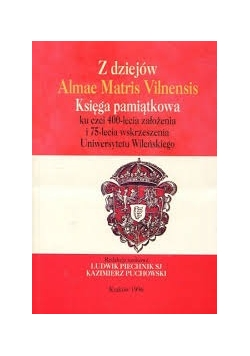 Z dziejów Almae Matris Vilnensis. Księga pamiątkowa ku czci 400-lecia założenia i 75-lecia wskrzeszenia Uniwersytetu Wileńskiego