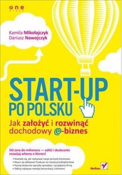 Start-up po polsku. Jak założyć i rozwinąć...