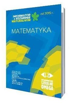 Informator Maturalny Matematyka od 2015 r. OMEGA