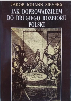 Jak doprowadziłem do drugiego rozbioru Polski