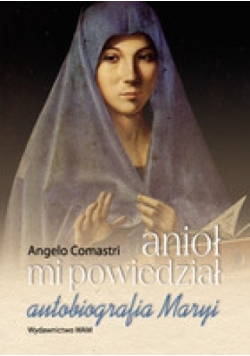 Anioł mi powiedział autobiografia Maryi