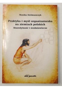 Stelmaszczyk Monika - Praktyka i myśl organizatorska na ziemiach polskich. Starożytność i średniowiecze