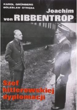 Joachim von Ribbentrop. Szef hitlerowskiej dyplomacji