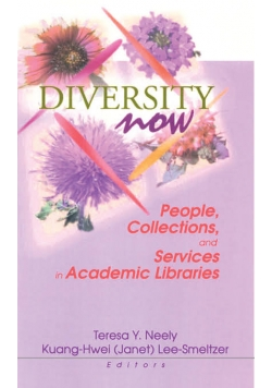 Diversity Now : People, Collections, and Services in Academic Libraries