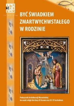 Być świadkiem Zmartwychwstałego w rodzinie Religia Podręcznik