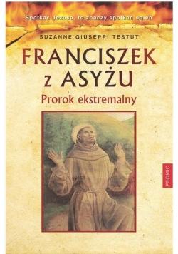 Franciszek z Asyżu Prorok ekstremalny