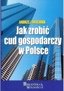 Jak zrobić cud gospodarczy w Polsce
