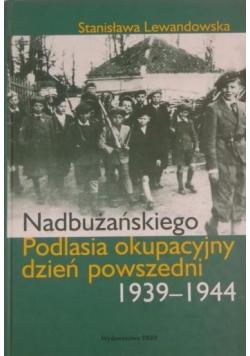 Nadbużańskiego Podlasia okupacyjny dzień powszedni 1939-1944