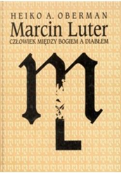 Marcin Luter. Człowiek między Bogiem a diabłem