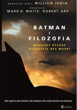 Batman i filozofia. Mroczny rycerz nareszcie...