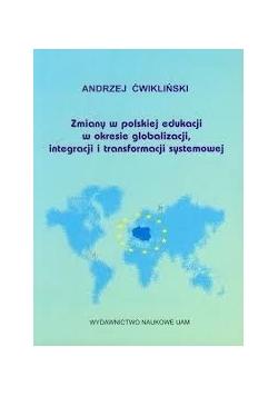Zmiany w polskiej edukacji w okresie globalizacji , integracji i transformacji systemowej