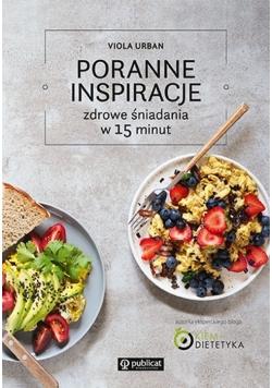 Poranne inspiracje Zdrowe śniadania w 15 minut