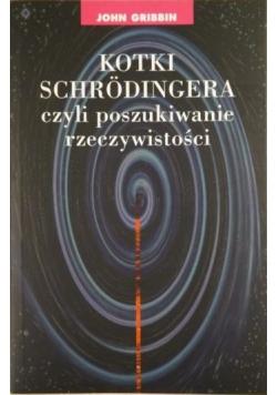 Gribbin John - Kotki Schrodingera czyli poszukiwanie rzeczywistości