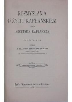 Rozmyślania o życiu kapłańskim, czyli ascetyka kapłańska, cz. II, 1907 r.