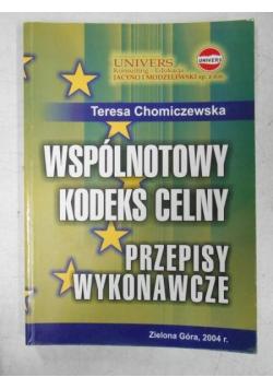 Chomiczewska Teresa - Wspólnotowy kodeks celny. Przepisy wykonawcze