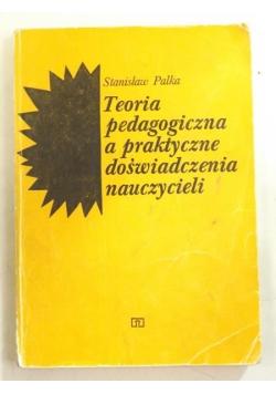 Palka Stanisław - Teoria pedagogiczna a praktyczne doświadczenia nauczycieli