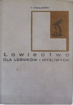 Pasławski Tadeusz - Łowiectwo dla leśników i myśliwych