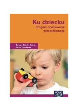 Ku dziecku. Program wychowania przedszkolnego