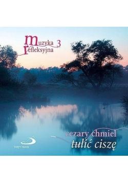 Muzyka refleksyjna 3 Tulić ciszę CD