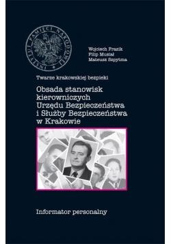 Twarze krakowskiej bezpieki - Obsada stanowisk kierowniczych urzędu bezpieczeństwa i służby Bezpieczeństwa w Krakowie