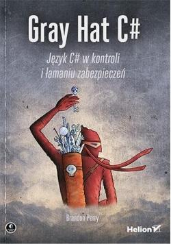 Gray Hat C#. Język C# w kontroli i łamaniu...