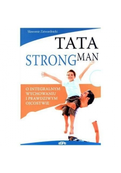 Tata strongman. O prawdziwym ojcostwie