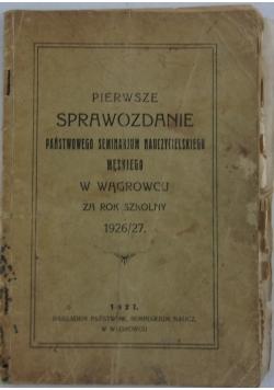 Pierwsze sprawozdanie  Państwowego Seminarium Nauczycielskiego  Męskiego w Wągrowcu 1927 r.