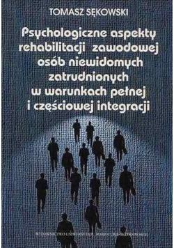 Psychologiczne aspekty rehabilitacji zawodowej osób niewidomych zatrudnionych w warunkach pełnej i częściowej integracji