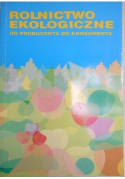 Rolnictwo ekologiczne. Od producenta do konsumenta