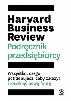Harvard Business Review. Podręcznik przedsiębiorcy