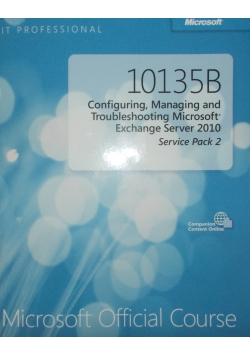 10135B Configuring, Managing and Troubleshooting Microsoft Exchange Server 2010