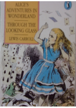 Alice's adventures in wonderland. Through the looking glass
