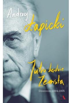 Jutro będzie zemsta Dzienniki 1984-2005