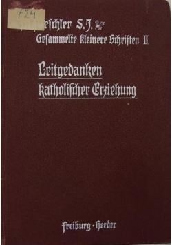 Ceitgedanken katholifdiher Rriehung,1909r.